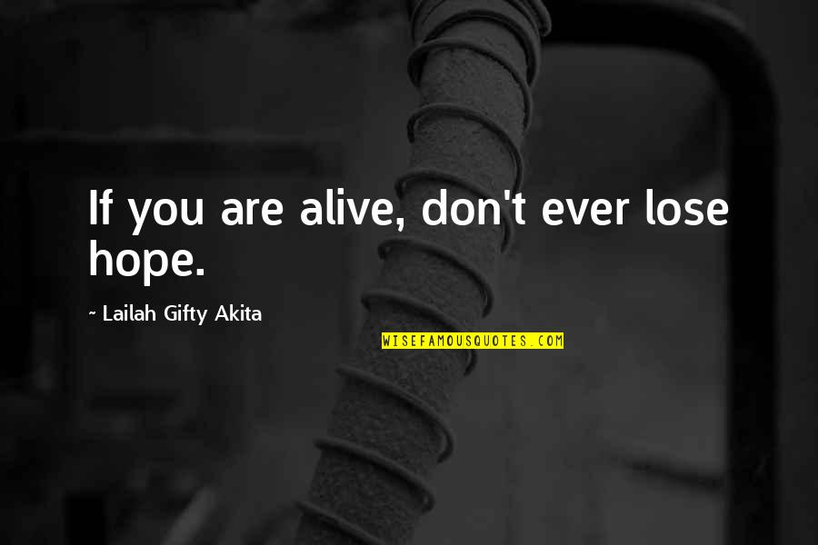 I Never Lose My Hope Quotes By Lailah Gifty Akita: If you are alive, don't ever lose hope.