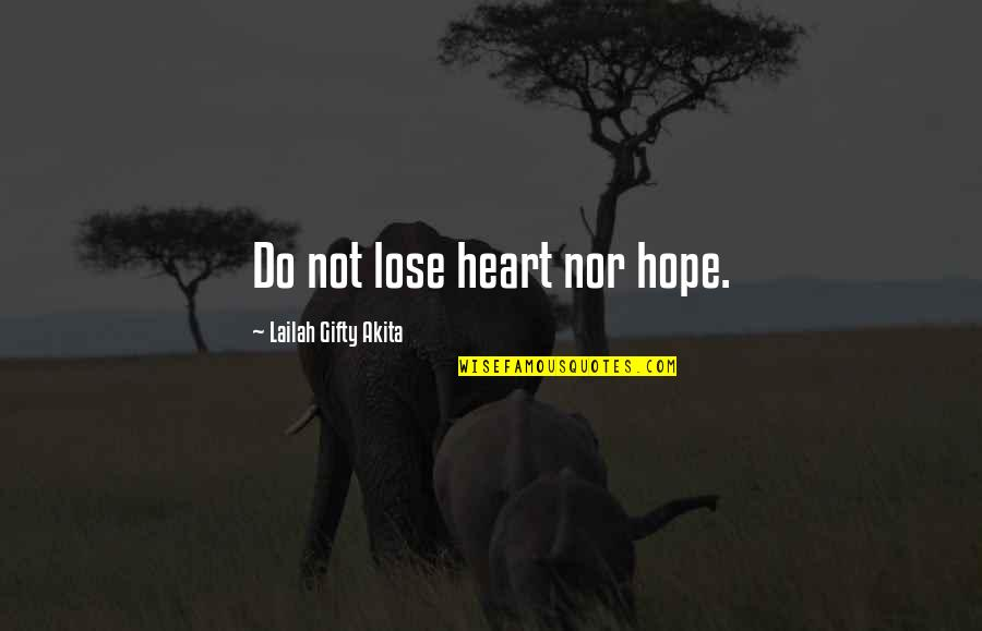 I Never Lose My Hope Quotes By Lailah Gifty Akita: Do not lose heart nor hope.