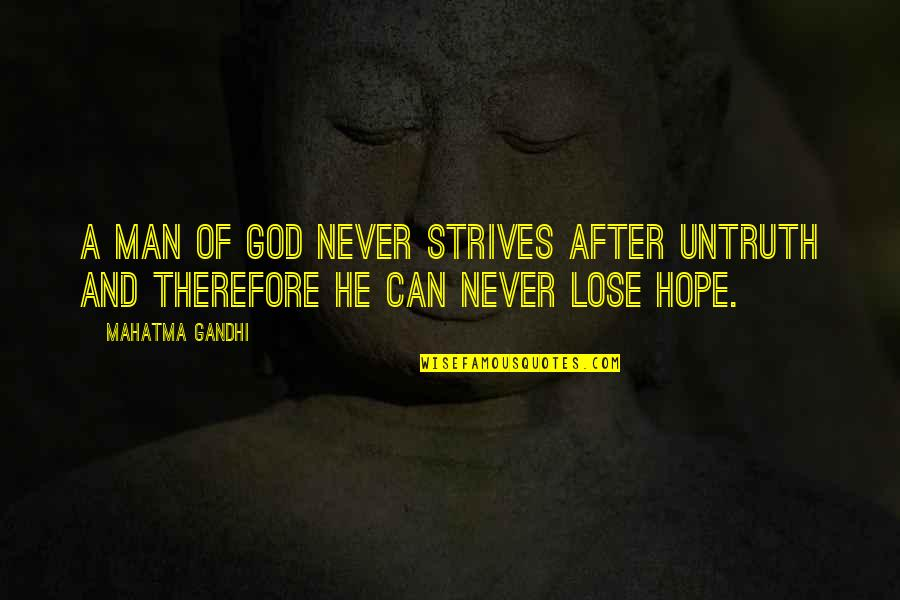 I Never Lose My Hope Quotes By Mahatma Gandhi: A man of God never strives after untruth