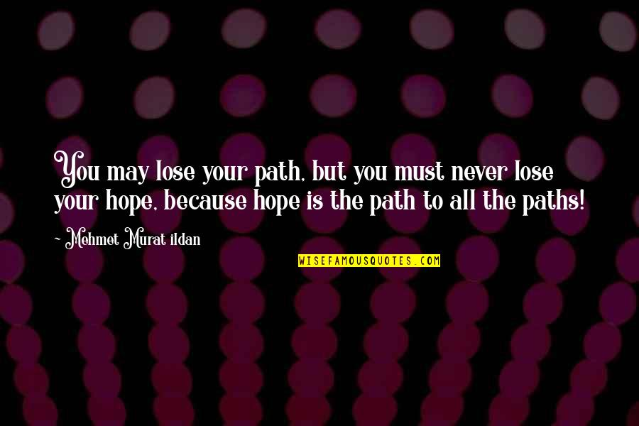 I Never Lose My Hope Quotes By Mehmet Murat Ildan: You may lose your path, but you must