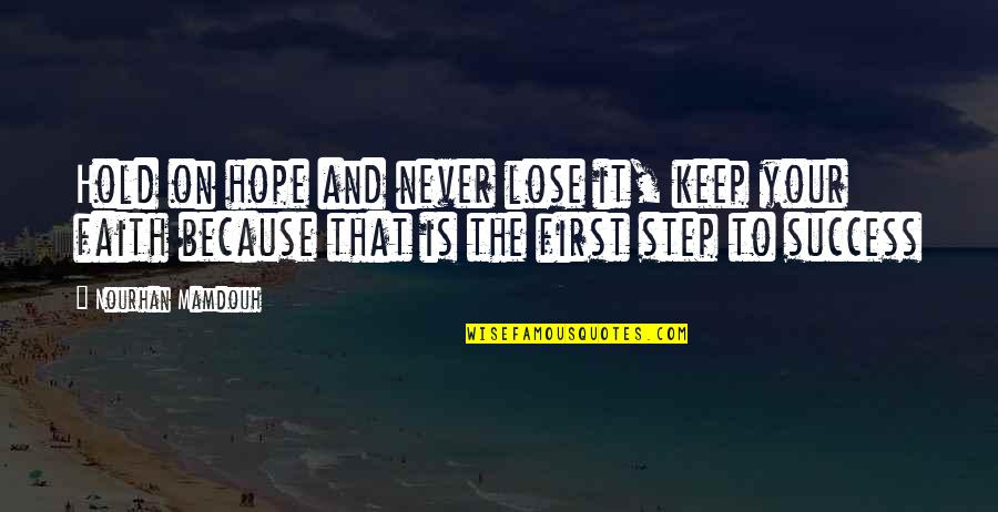I Never Lose My Hope Quotes By Nourhan Mamdouh: Hold on hope and never lose it, keep