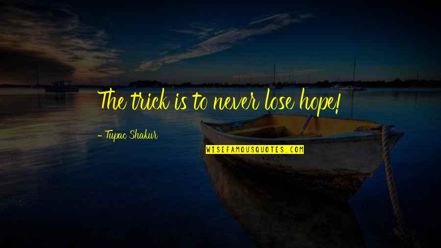 I Never Lose My Hope Quotes By Tupac Shakur: The trick is to never lose hope!