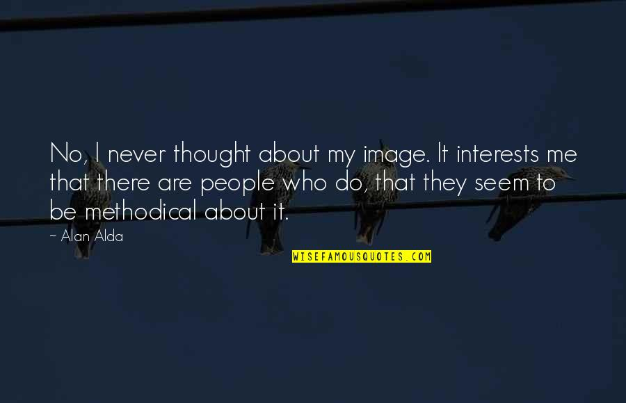 I Never Thought That Quotes By Alan Alda: No, I never thought about my image. It