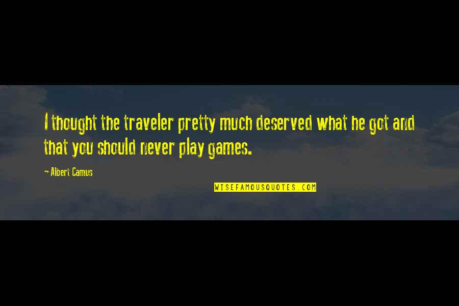 I Never Thought That Quotes By Albert Camus: I thought the traveler pretty much deserved what