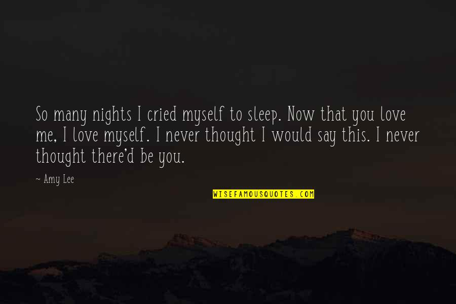 I Never Thought That Quotes By Amy Lee: So many nights I cried myself to sleep.