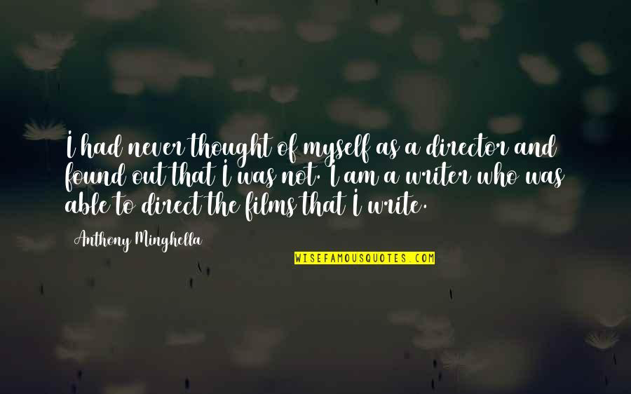 I Never Thought That Quotes By Anthony Minghella: I had never thought of myself as a