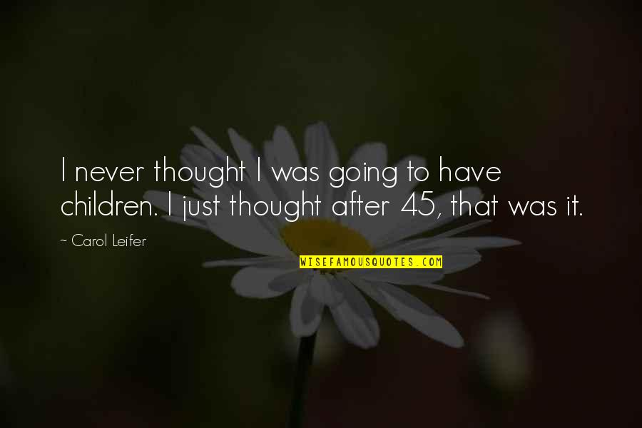 I Never Thought That Quotes By Carol Leifer: I never thought I was going to have