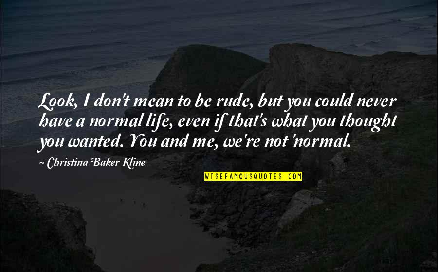 I Never Thought That Quotes By Christina Baker Kline: Look, I don't mean to be rude, but
