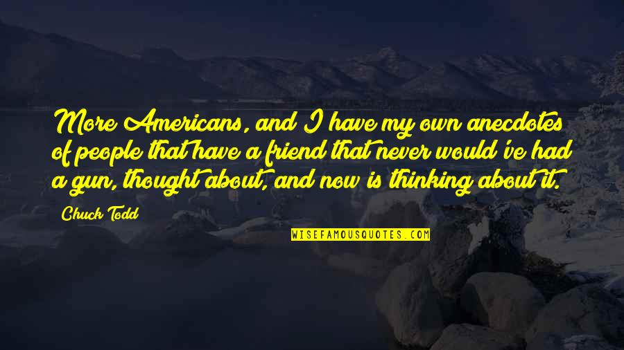 I Never Thought That Quotes By Chuck Todd: More Americans, and I have my own anecdotes