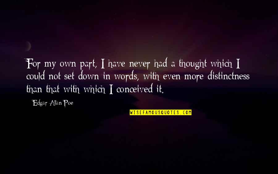 I Never Thought That Quotes By Edgar Allan Poe: For my own part, I have never had