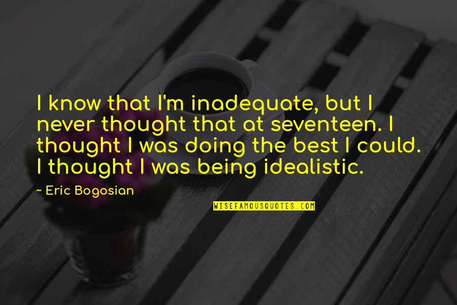 I Never Thought That Quotes By Eric Bogosian: I know that I'm inadequate, but I never
