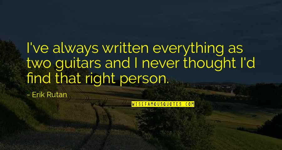 I Never Thought That Quotes By Erik Rutan: I've always written everything as two guitars and