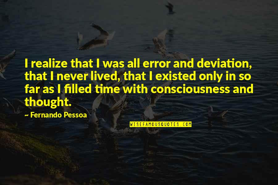I Never Thought That Quotes By Fernando Pessoa: I realize that I was all error and