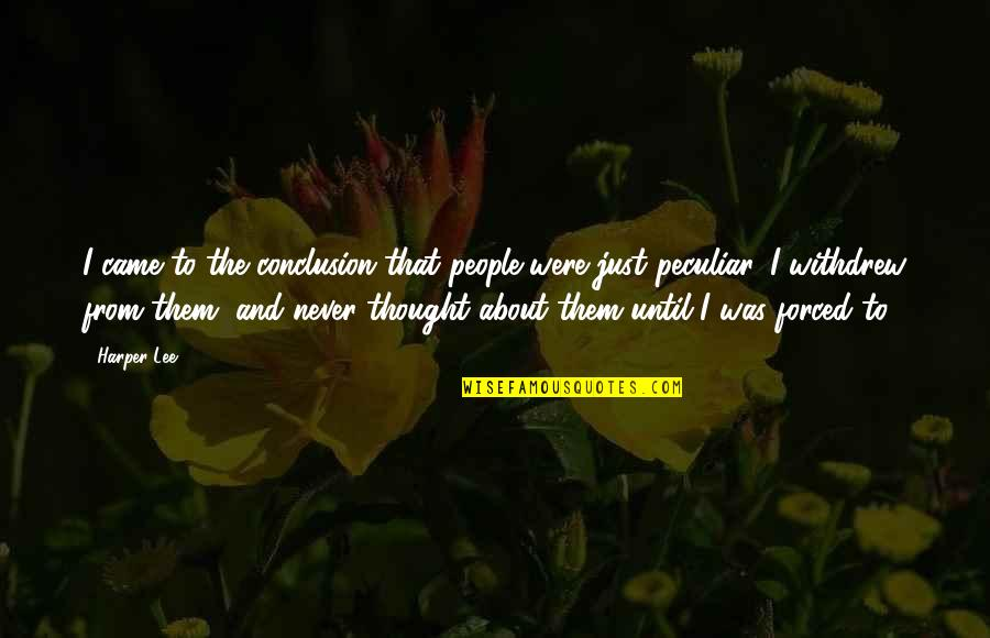 I Never Thought That Quotes By Harper Lee: I came to the conclusion that people were