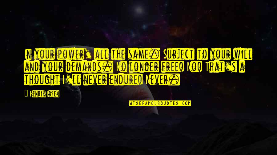 I Never Thought That Quotes By Henrik Ibsen: In your power, all the same. Subject to