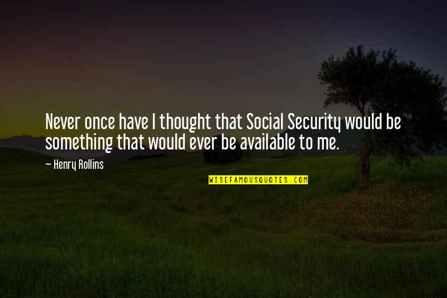 I Never Thought That Quotes By Henry Rollins: Never once have I thought that Social Security