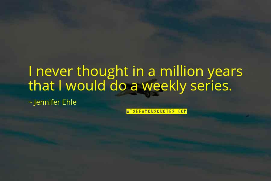 I Never Thought That Quotes By Jennifer Ehle: I never thought in a million years that