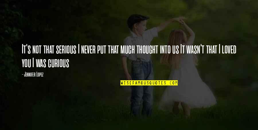 I Never Thought That Quotes By Jennifer Lopez: It's not that serious I never put that