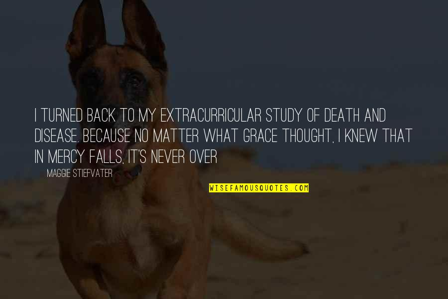 I Never Thought That Quotes By Maggie Stiefvater: I turned back to my extracurricular study of