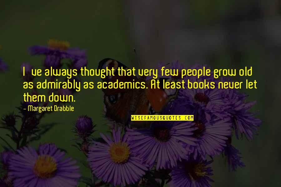 I Never Thought That Quotes By Margaret Drabble: I've always thought that very few people grow