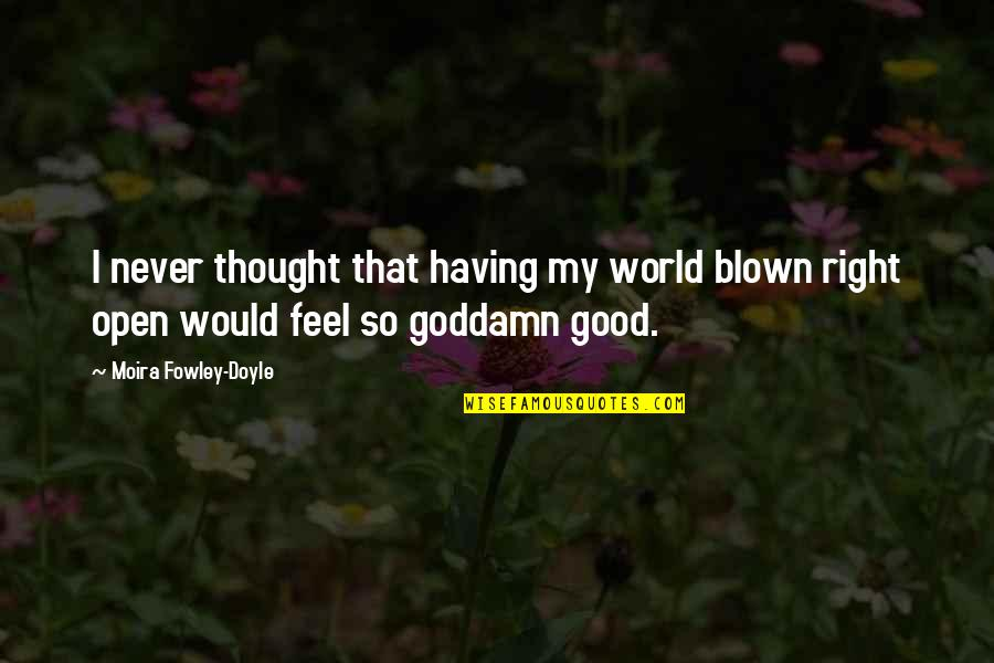 I Never Thought That Quotes By Moira Fowley-Doyle: I never thought that having my world blown