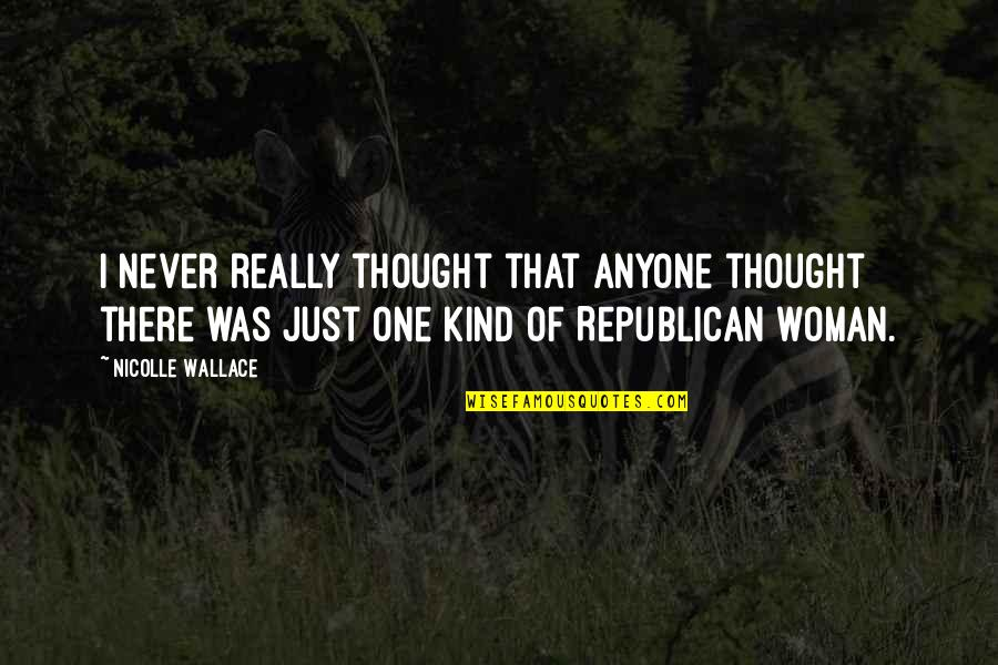 I Never Thought That Quotes By Nicolle Wallace: I never really thought that anyone thought there