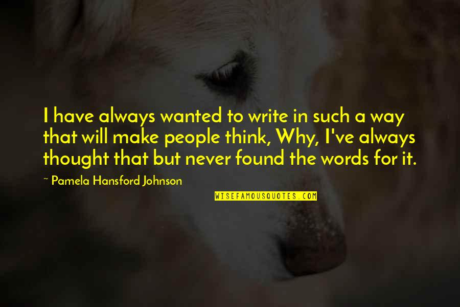 I Never Thought That Quotes By Pamela Hansford Johnson: I have always wanted to write in such