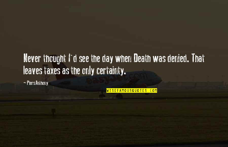I Never Thought That Quotes By Piers Anthony: Never thought I'd see the day when Death