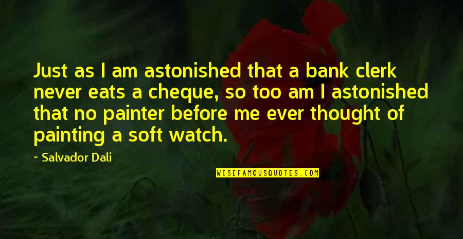 I Never Thought That Quotes By Salvador Dali: Just as I am astonished that a bank