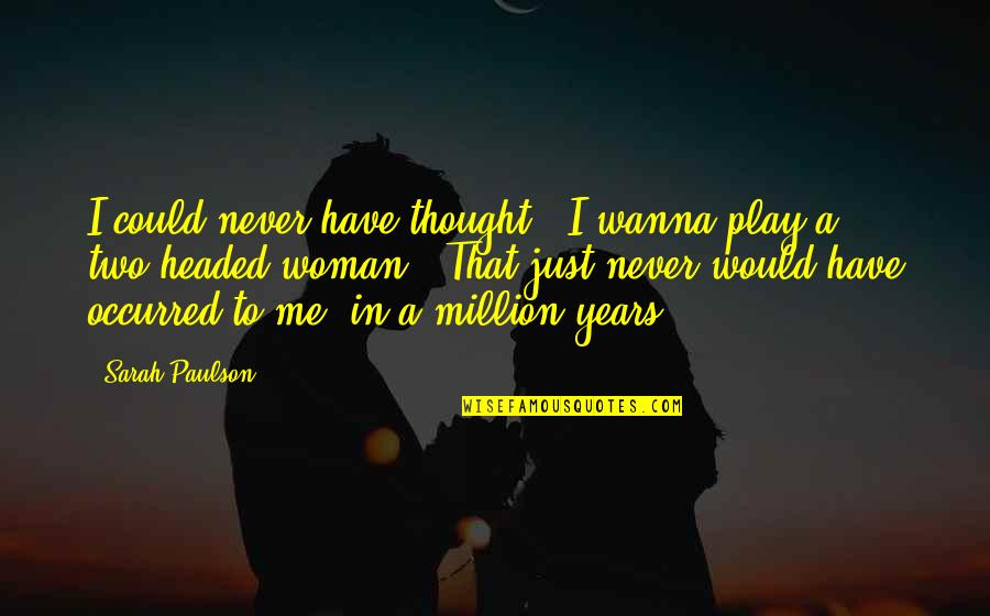 """I Never Thought That Quotes By Sarah Paulson: I could never have thought, """"I wanna play"""