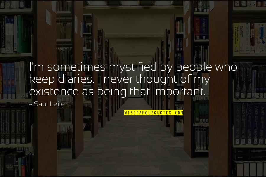I Never Thought That Quotes By Saul Leiter: I'm sometimes mystified by people who keep diaries.