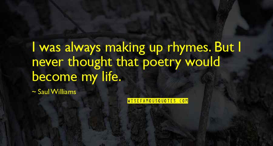 I Never Thought That Quotes By Saul Williams: I was always making up rhymes. But I