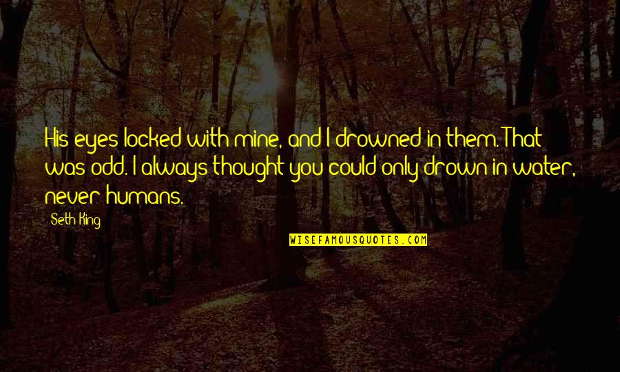 I Never Thought That Quotes By Seth King: His eyes locked with mine, and I drowned