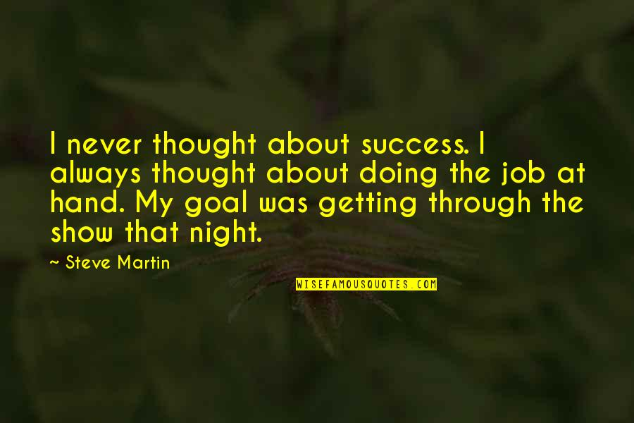 I Never Thought That Quotes By Steve Martin: I never thought about success. I always thought
