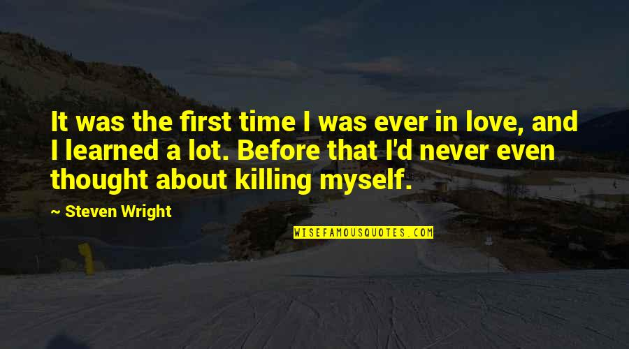 I Never Thought That Quotes By Steven Wright: It was the first time I was ever