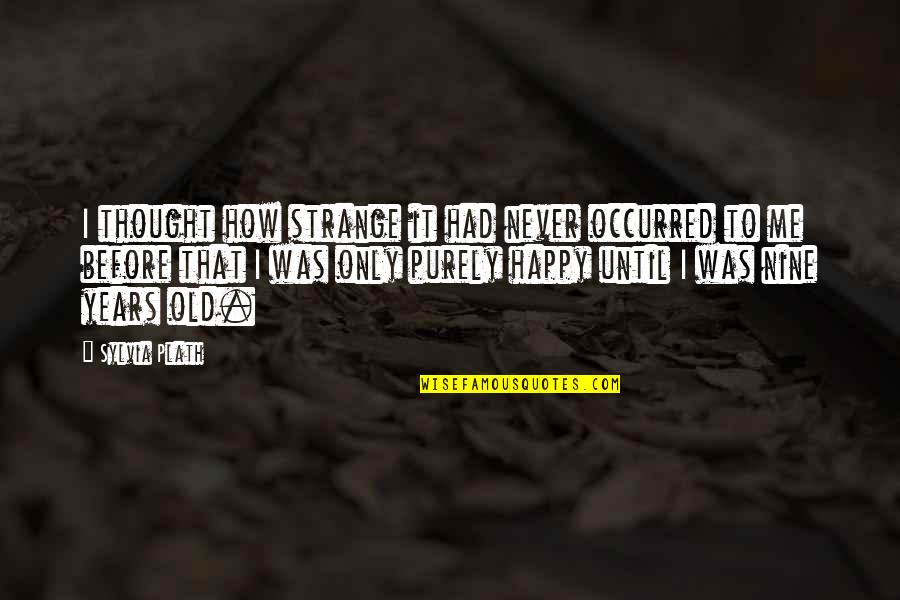 I Never Thought That Quotes By Sylvia Plath: I thought how strange it had never occurred