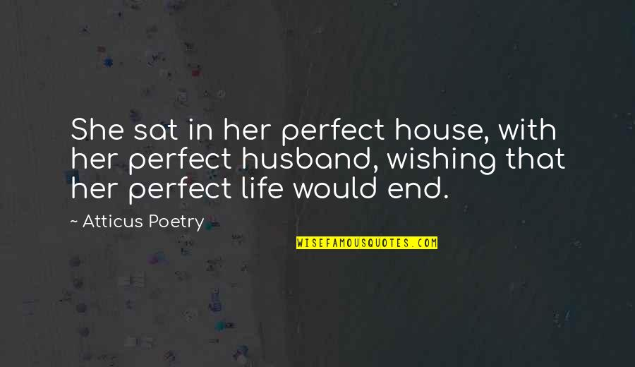 I Not Perfect But I Love You Quotes By Atticus Poetry: She sat in her perfect house, with her