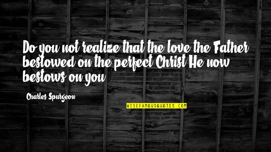 I Not Perfect But I Love You Quotes By Charles Spurgeon: Do you not realize that the love the