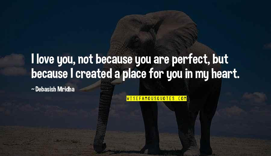 I Not Perfect But I Love You Quotes By Debasish Mridha: I love you, not because you are perfect,