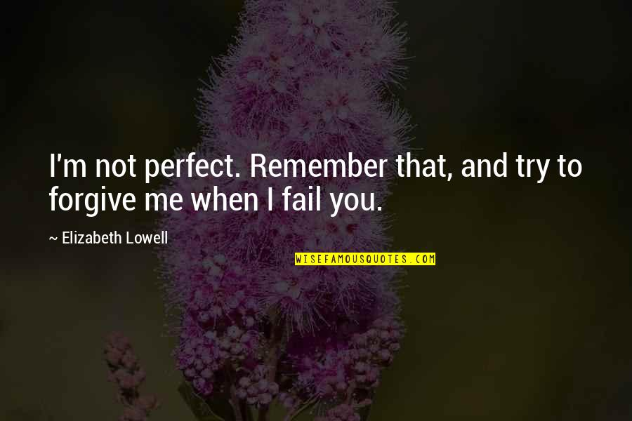 I Not Perfect But I Love You Quotes By Elizabeth Lowell: I'm not perfect. Remember that, and try to