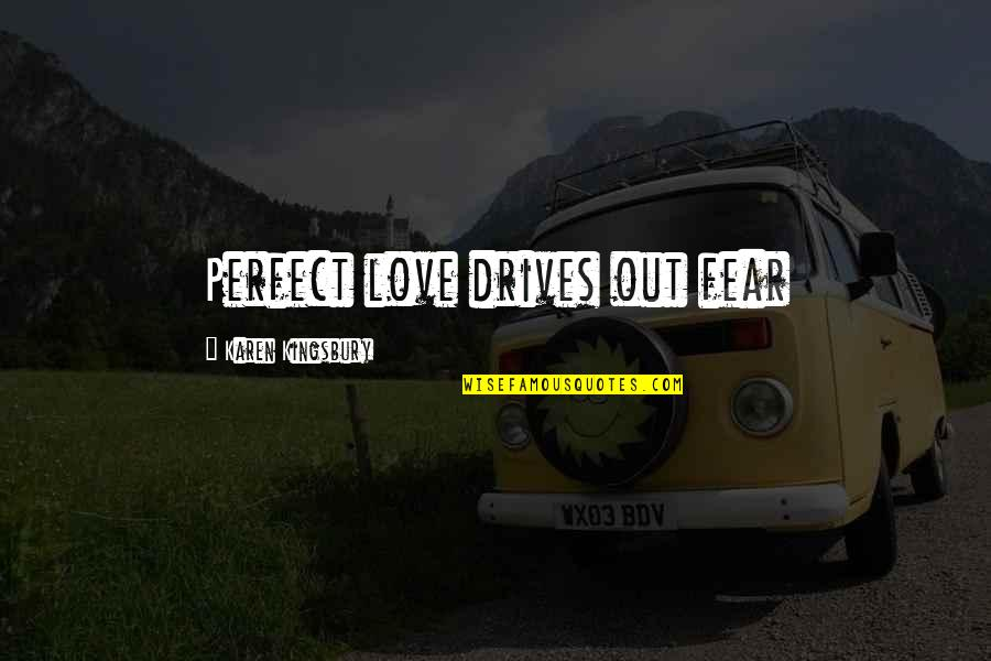 I Not Perfect But I Love You Quotes By Karen Kingsbury: Perfect love drives out fear