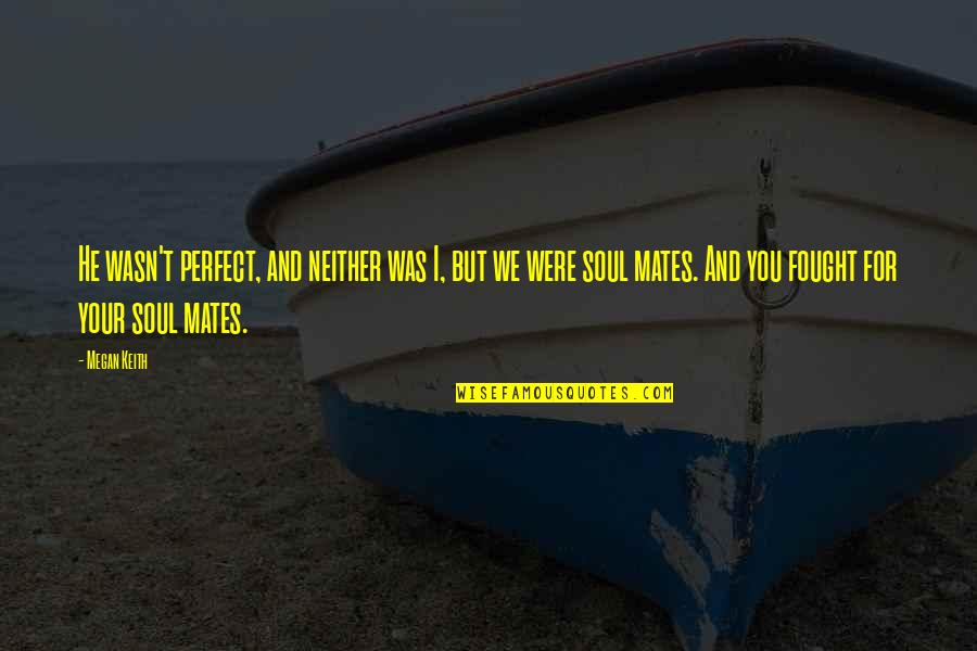 I Not Perfect But I Love You Quotes By Megan Keith: He wasn't perfect, and neither was I, but