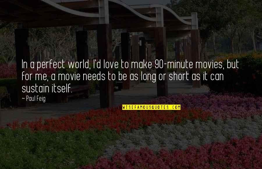 I Not Perfect But I Love You Quotes By Paul Feig: In a perfect world, I'd love to make