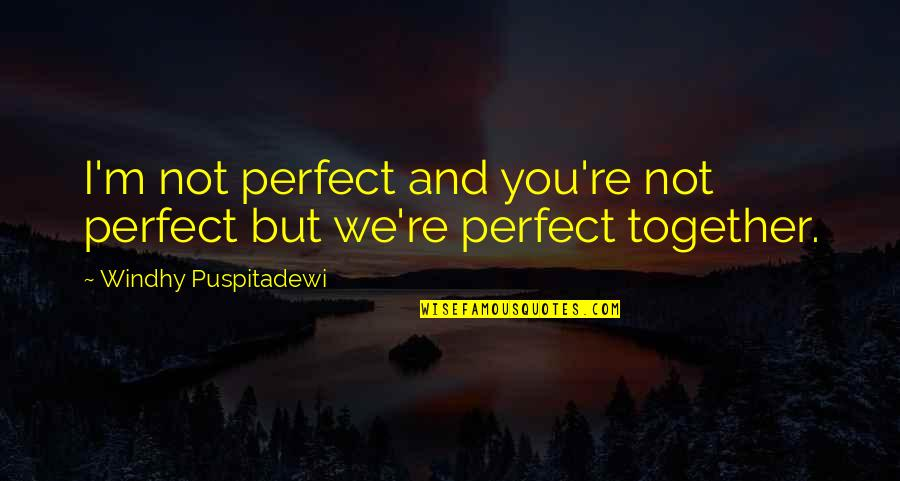 I Not Perfect But I Love You Quotes By Windhy Puspitadewi: I'm not perfect and you're not perfect but