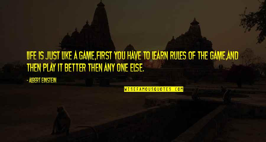 I Play By My Own Rules Quotes By Albert Einstein: Life is just like a game,First you have