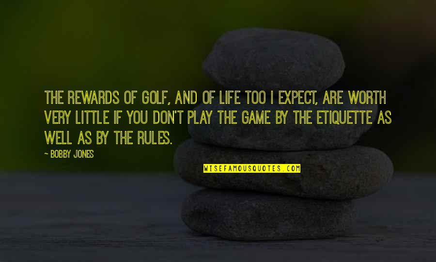 I Play By My Own Rules Quotes By Bobby Jones: The rewards of golf, and of life too