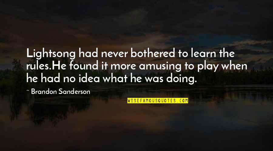 I Play By My Own Rules Quotes By Brandon Sanderson: Lightsong had never bothered to learn the rules.He