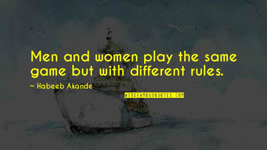 I Play By My Own Rules Quotes By Habeeb Akande: Men and women play the same game but