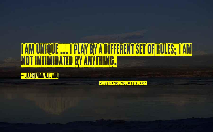 I Play By My Own Rules Quotes By Jaachynma N.E. Agu: I am unique ... I play by a
