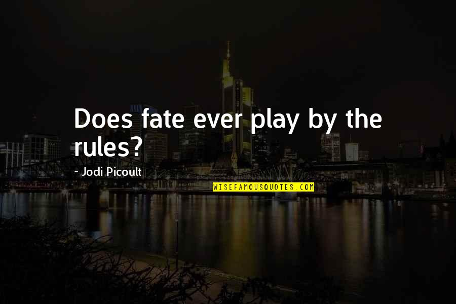 I Play By My Own Rules Quotes By Jodi Picoult: Does fate ever play by the rules?